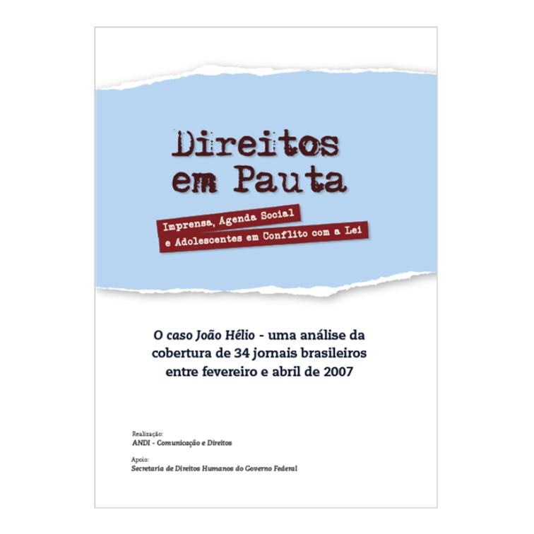 O Caso João Hélio - Uma Análise da  Cobertura de 34 Jornais Brasileiros  entre Fevereiro e Abril de 2007 - Andi, 2012
