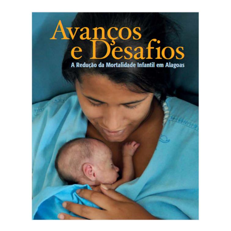 Avanços e Desafios - A Redução da Mortalidade Infantil em Alagoas - Unicef, 2012