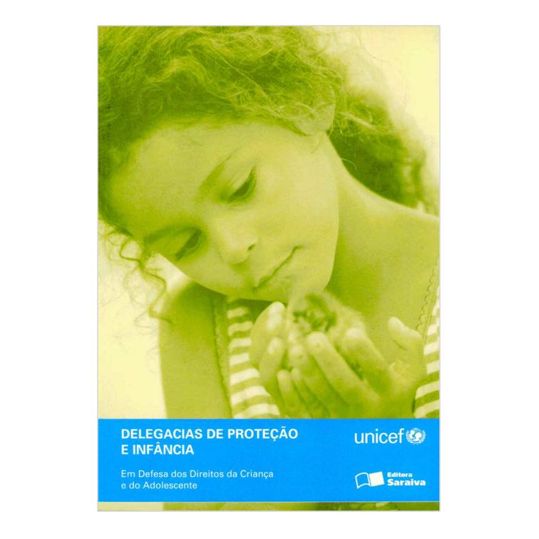 Em Defesa dos Direitos da Criança e do Adolescente - Delegacias de Proteção e Infância - Unicef e Editora Saraiva, 2005