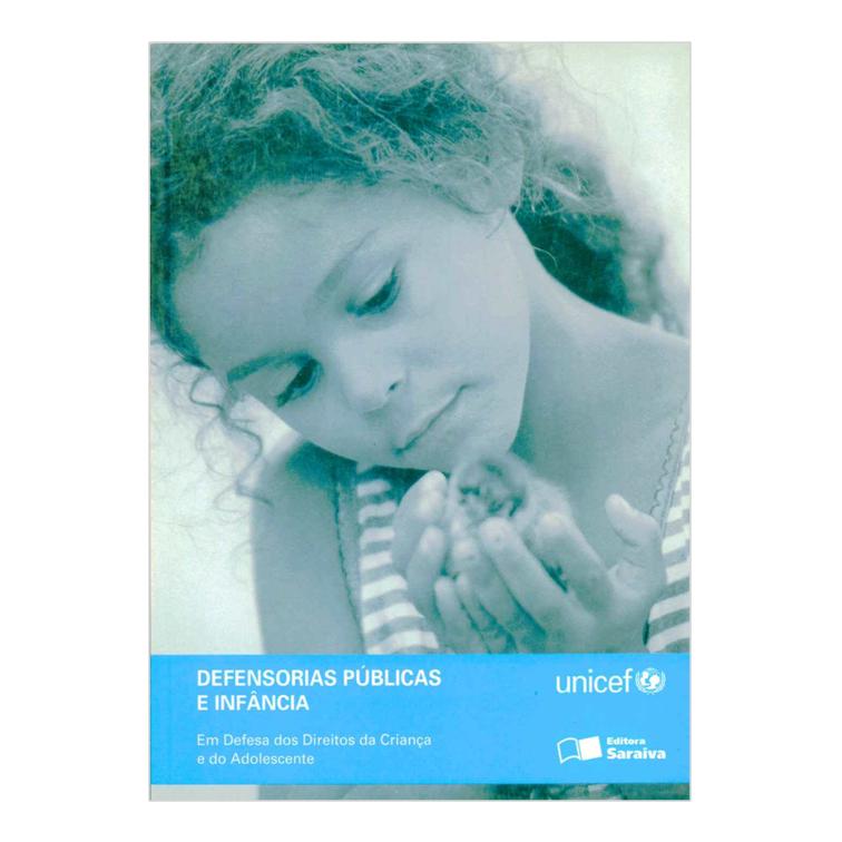 Em Defesa dos Direitos da Criança e do Adolescente - Defensorias Públicas e Infância - Unicef e Editora Saraiva, 2005