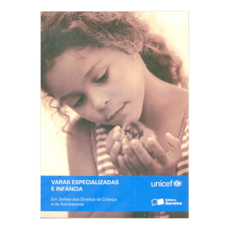 Em Defesa dos Direitos da Criança e do Adolescente - Varas Especializadas e Infância - Unicef e Editora Saraiva, 2005
