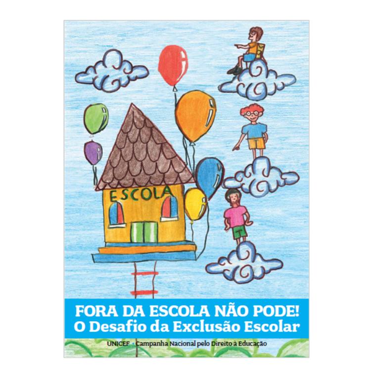 Fora da Escola Não Pode - O Desafio da Exclusão Escolar - Unicef e Campanha Nacional pelo Direito à Educação, 2013
