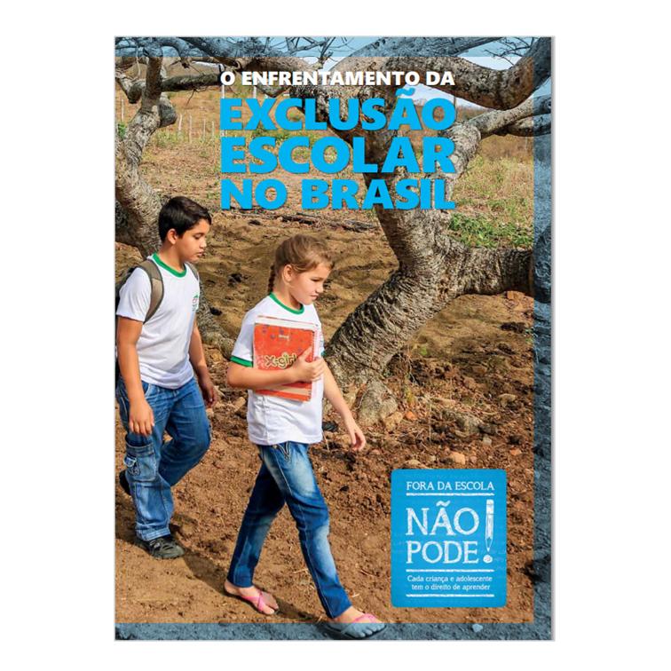 O Enfrentamento da Exclusão Escolar no Brasil - Unicef e Campanha Nacional pelo Direito à Educação, 2014